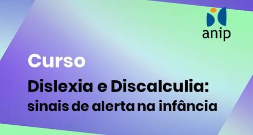 Dislexia e Discalculia: sinais de alerta na infância